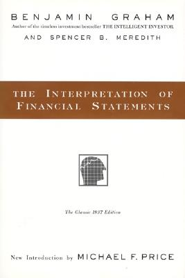 The Interpretation of Financial Statements By Graham, Benjamin/ Meredith, Spencer B.